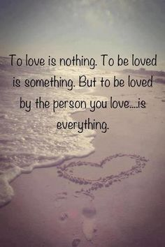 nothing like being loved by the person you love.