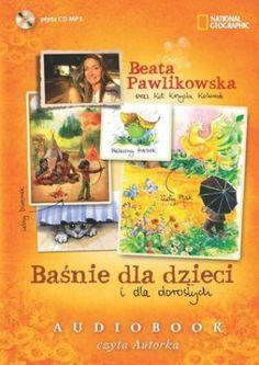 """Beata Pawlikowska, """"Baśnie dla dzieci i dla dorosłych"""", National Geographic Society, Warszawa 2013. Jedna płyta CD, 2 godz. 50 min. Czyta autorka."""