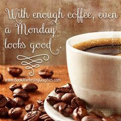 """""""With enough coffee, even a Monday looks good."""" ~ Unknown #inspirationalquotes #humorousquotes"""