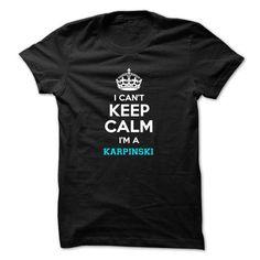 I Love I cant keep calm Im a KARPINSKI Shirts & Tees