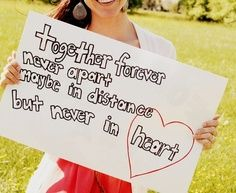 together forever never apart maybe in distance but never in heart. HOMECOMING SIGN