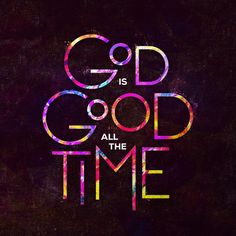 """God is Good All the Time"" sermon art by Jim LePage. Created for Sharefaith. Motivacional Quotes, Bible Verses Quotes, Faith Quotes, Scriptures, Gods Love, My Love, Affirmations, Lord And Savior, God Loves Me"