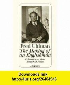 The Making of an Englishman. Erinnerungen eines deutschen Juden. (9783257230185) Fred Uhlman, Manfred. Schmid , ISBN-10: 3257230184  , ISBN-13: 978-3257230185 ,  , tutorials , pdf , ebook , torrent , downloads , rapidshare , filesonic , hotfile , megaupload , fileserve