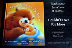 Easter Story - I Couldn't Love You More. The illustrations are amazing. A new favorite.