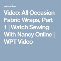 Video: All Occasion Fabric Wraps, Part 1   Watch Sewing With Nancy Online   WPT Video
