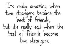 When Friends become strangers