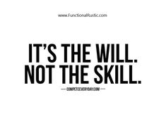 It's the will. Not the skill. www.FunctionalRustic.com #functionalrustic #quote #quoteoftheday #motivation #inspiration #quotes #diy #homestead #rustic #pallet #pallets #rustic #handmade #craft #affirmation #michigan #puremichigan #repurpose #recycle #crafts #country #sobriety #strongwoman #inspirational #smallbusiness #smallbusinessowner #quotations #success #goals #inspirationalquotes #quotations #strongwomenquotes #recovery #sober #sobriety