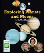 Exploring Planets and Moons describes the work of three people and the various ways they study planets and moons: Eugene Cernan, Jessica Collisson Samuels, and Gibor Basri. The book helps readers see that there are a variety of ways to explore the Solar System and beyond. http://www.scienceandliteracy.org/units/books
