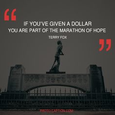 ''If you've given a dollar you are part of the marathon of hope.'' Terry Fox Check out the link in the bio for more motivational captions #motivational #inspirational  #inspiration #success #motivation #life #Entrepreneur #inspired #Leadership #quoteoftheday #quotestagram #realifequotes #quote #quotes #quotegram #caption #captions #photocaption #FF #instafollow #l4l #tagforlikes #followback