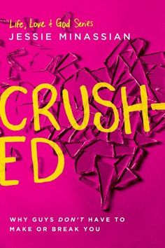 Crushed, Why Guys Don't Have to Make or Break You  Price : $13.99 http://www.navpress.com/Crushed-Guys-Dont-Have-Break/dp/1612916279