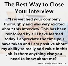 Closing the interview effectively is key to getting the job you want. Sample interview closing statements that make the right impression. Find out what to say at the end of an interview and successfully close the interview. Job Interview Answers, Job Interview Preparation, Job Interview Tips, Job Interviews, Interview Prayer, Interview Techniques, Job Resume, Resume Tips, Resume Examples