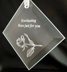 "1069 - Rose Sun Catcher Engraved Rose Sun Catcher 3"" by 3"" square beveled glass 5mm thick. Custom engraving for that special person:"