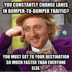 Changing lanes in bumper to bumper traffic?  another condescending Willy Wonka meme