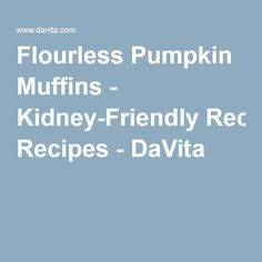 Flourless Pumpkin Muffins - Kidney-Friendly Recipes - DaVita