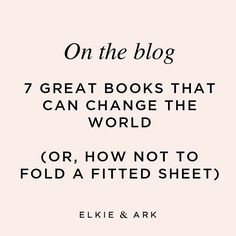 What are your favourite books (lifestyle business psychology anything) on how to change the world - or just your world - for good? On the blog I go into 7 of the best. There is also a stern warning about folding fitted sheets and Frankenpants. But I need your help in rounding out a full top 10. What else should we read???