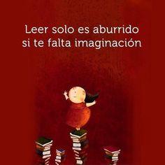 Leer solo es aburrido si te falta imaginación