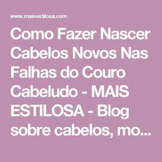 Como Fazer Nascer Cabelos Novos Nas Falhas do Couro Cabeludo - MAIS ESTILOSA - Blog sobre cabelos, moda e beleza.