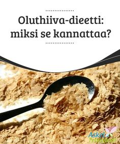 Oluthiiva-dieetti: miksi se kannattaa?   #Oluthiivalla on #tehokkaita terveyttä edistäviä #ominaisuuksia.  #Luontaishoidot