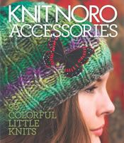 Knit Noro Accessories:   30 Colorful Little Knits   by the editors of Vogue Knitting Magazine • Sixth Books • www.sixthandspringbooks.com