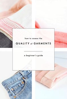 How to assess the quality of garments: A beginner's guide To help build a quality wardrobe