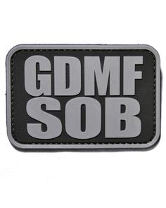 God Damn Mother F* Son of a B* Tactical Morale Patch http://www.shadez-of-gray.com/clothing-apparel/morale-patches/gdmfsob-pvc-velcro-morale-patch-by-tactical-morale-gear/