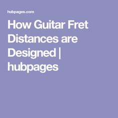 How Guitar Fret Distances are Designed | hubpages