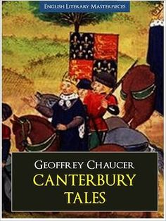 THE CANTERBURY TALES by Geoffrey Chaucer (The Complete, Original, Unabridged Authoritative Edition) GEOFFREY CHAUCER (Father of English Literature)