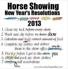 Horse Showing New Year's Resolutions...can I add, make sure my horse is completely shed out before the first show...and that I will not use snow and cold rain as an excuse to not practice??? OH and of course, fit into my show clothes again...without being stuffed in?