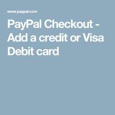 PayPal Checkout - Add a credit or Visa Debit card