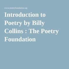 Introduction to Poetry by Billy Collins : The Poetry Foundation