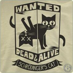 31294bfd1 Schrodinger's Cat Wanted Dead & Alive T-Shirt Funny tee shows the enigmatic  cat represented as both alive and dead.