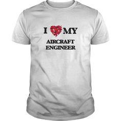 I love my Aircraft Engineer T-Shirts, Hoodies. SHOPPING NOW ==► Funny Tee Shirts