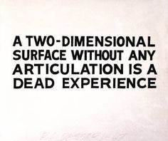 A Two-Dimensional Surface Without Any Articulation Is a Dead Experience - John Baldessari John Baldessari, Artist Quotes, More Words, Conceptual Art, Illustration Art, Surface, Artwork, Minimalism, Futurism