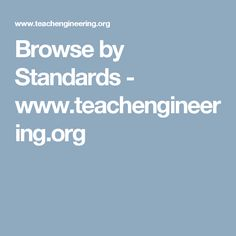 Browse by Standards - www.teachengineering.org