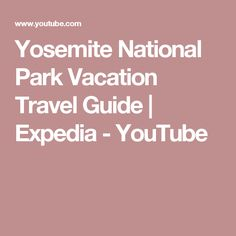 Yosemite National Park Vacation Travel Guide | Expedia - YouTube