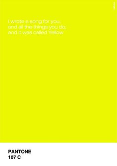 Pantone 107 C by Rahma Projekt,   Yellow... Coldplay