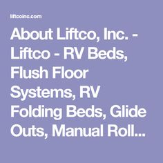 About Liftco, Inc. - Liftco - RV Beds, Flush Floor Systems, RV Folding Beds, Glide Outs, Manual Roller Slideouts, RV Beds, Stabilizing Systems, and more!