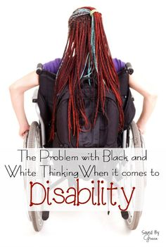 The Problem With Black and White Thinking When it Comes to Disability - Saved By Grace Chronic Illness, Chronic Pain, Fibromyalgia, Mild Cerebral Palsy, Black And White Thinking, Conversion Disorder, Essential Tremors, Pulmonary Fibrosis, Degenerative Disc Disease