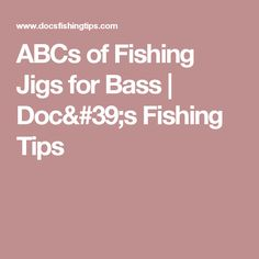 ABCs of Fishing Jigs for Bass | Doc's Fishing Tips