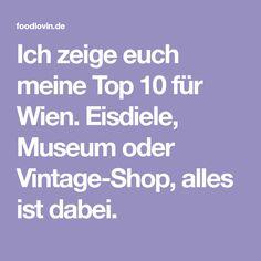 Ich zeige euch meine Top 10 für Wien. Eisdiele, Museum oder Vintage-Shop, alles ist dabei. Shops, Vintage Shop, Museum, Giveaway, Ice Cream Parlor, Tents, Retail, Museums, Retail Stores