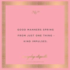 Manners are important and everyone doesn't have them. // Kind Impulses, Elsa Maxwell, Elsa Maxwell's Etiquette Book Great Quotes, Quotes To Live By, Me Quotes, Inspirational Quotes, Girl Quotes, Good Manners Quotes, Friend Quotes, Family Quotes, Cool Words