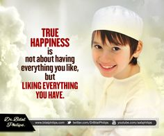 True Happiness is not about having everything you like, but liking everything you have. That is the essence of the 6th Pillar of Faith; Belief in Qadar (Destiny). Dr. Bilal Philips