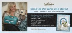 Scrap the Day Away with Stacey Phoenix metro area event with Spellbinders co-founder and President, Stacey Caron