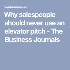 ​Why salespeople should never use an elevator pitch - The Business Journals