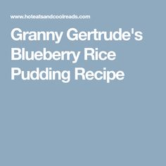 Granny Gertrude's Blueberry Rice Pudding Recipe