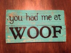 You Had Me At Woof – Reclaimed Pallet Wood Sign – Wall Hanging – Rustic – Shabby Chic – Home Decor – Dog Lovers – Dog Sign Wood Pallet Signs, Wood Pallets, Wooden Signs, Pallet Art, Pallet Ideas, Recycled Pallets, Wood Ideas, Art Ideas, Rustikalen Shabby Chic