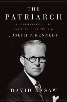 The Patriarch: The Remarkable Life and Turbulent Times of Joseph P. Kennedy by David Nasaw, http://www.amazon.com/dp/1594203768/ref=cm_sw_r_pi_dp_C4n-qb093Y9F6
