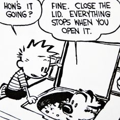 Calvin and Hobbes, DE's CLASSIC PICK of the day (9-17-14) - How's it going? ...Fine. Close the lid. Everything stops when you open it.