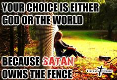 """Stop straddling the fence! Get in or get out! Your lukewarm Christianity makes God sick. Revelation 3:15-16 KJV - """"I know thy works, that thou art neither cold not hot: I would thou wert cold or hot. So then because thou art lukewarm, and neither cold nor hot, I will spew thee out of my mouth."""""""
