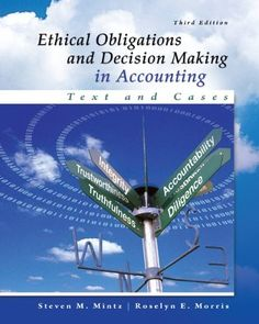 Ethical Obligations and Decision-Making in Accounting: Text and Cases by Steven Mintz [HF5616.U5M667e 2014]